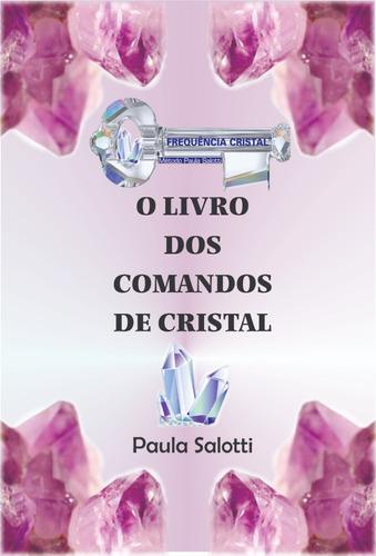 Imagem 1 de 4 de O Livro Dos Comandos De Cristal - Paula Salotti