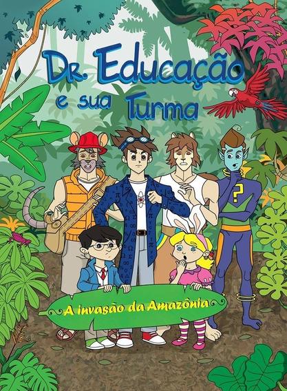 Livro Dr. Educação E Sua Turma - A Invasão Da Amazônia.