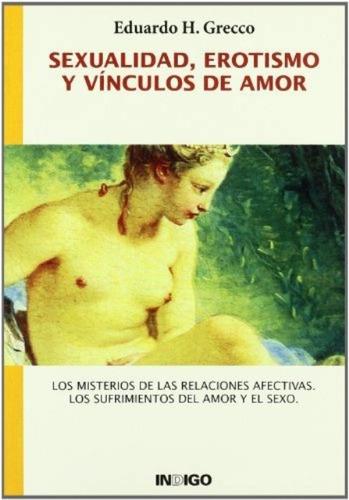 Imagen 1 de 3 de Sexualidad Erotismo Y Vínculos De Amor, Grecco, Indigo