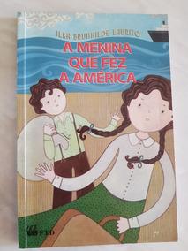 A Menina Que Fez A América Ilka Brunhilde Laurito Ftd