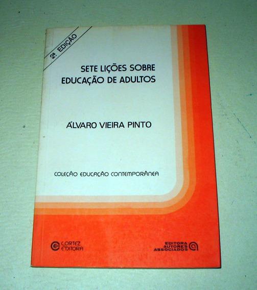 Sete Lições Sobre Educação De Adultos - Álvaro Vieira Pinto