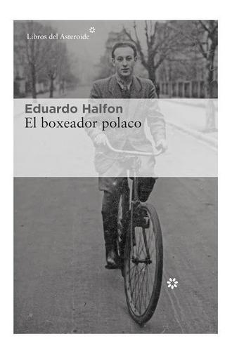 El Boxeador Polaco. Eduardo Halfon. Libros Del Asteroide