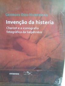 Invenção Da Histeria - Charcot E A Iconografia Fotografica