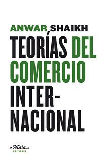 Teorías Del Comercio Internacional, Anwar Shaikh, Ed. Maia