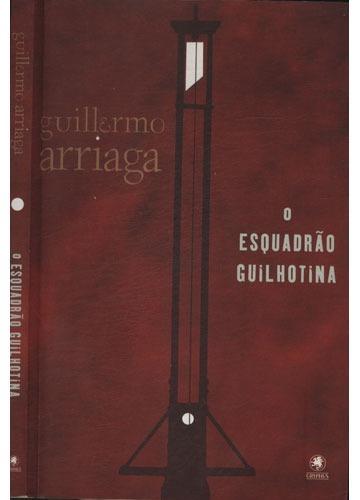 O Esquadrão Guilhotina - Com Dedicatória Do Autor