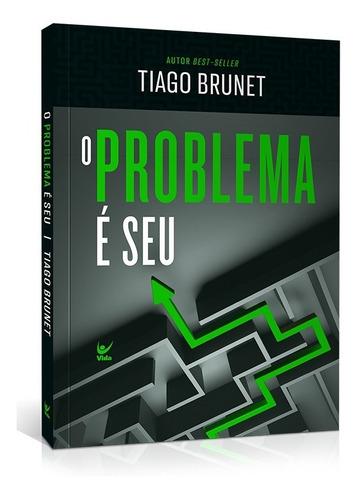 O Problema É Seu Livro Tiago Brunet