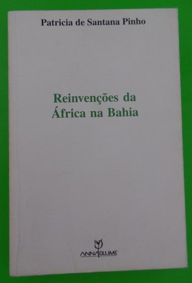 Livro Reinvenções Da África Na Bahia - Patricia De S. Pinho