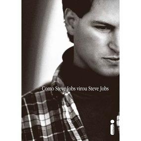 Livro - Como Steve Jobs Virou Steve Jobs - Brent Schnlender