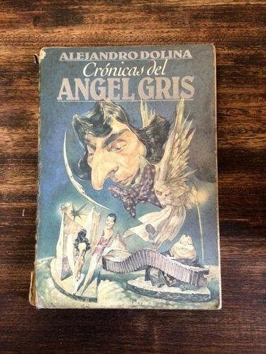 Imagen 1 de 3 de Cronicas Del Angel Gris Alejandro Dolina (ed. De La Urraca)