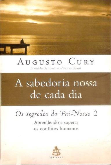 Livro A Sabedoria Nossa De Cada Dia Augusto Cury 162 Págs.