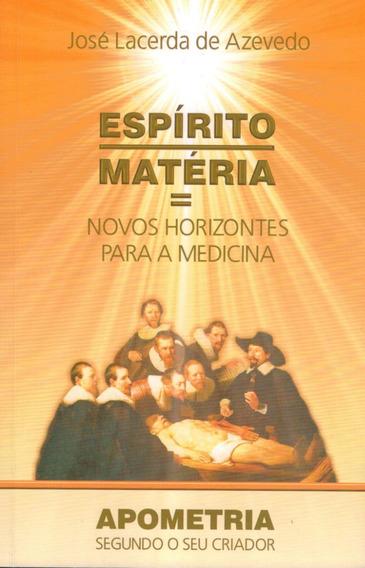 Espírito/matéria = Novos Horizontes Para A Medicina
