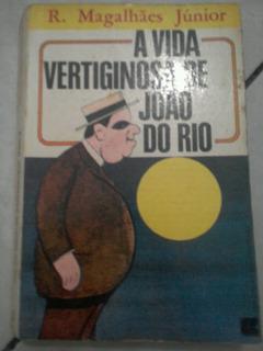 A Vida Vertiginosa De João Do Rio R Magalhães Júnior