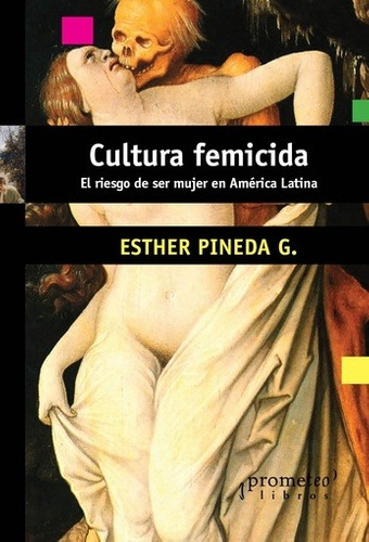 Cultura Femicida - Esther Pineda G