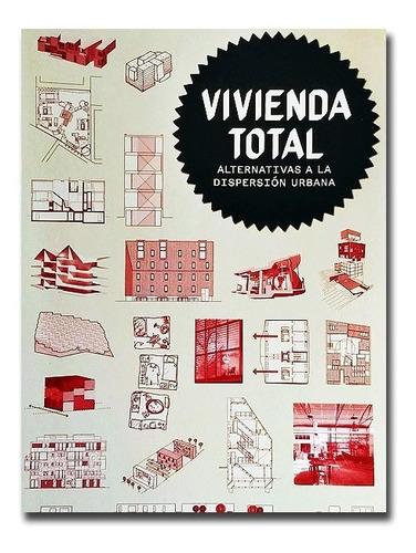 Imagen 1 de 10 de Libro Vivienda Total. Alternativas A La Dispersión Urbana