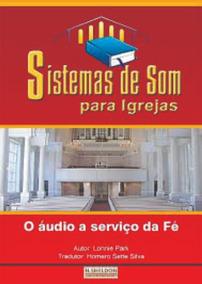 Livro Sistemas De Som Para Igrejas.o Áudio A Serviço Da Fé