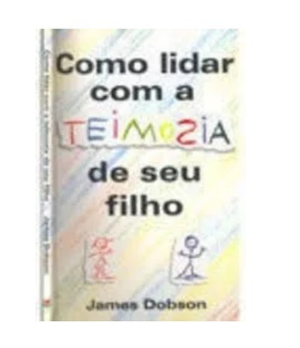 Livro  Como Lidar Com A Teimosia Do Seu Filho , James Dobson