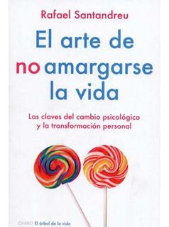 El Arte De No Amargarse La Vida Rafael Santandreu Libronuevo