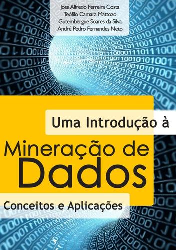 Imagem 1 de 1 de Uma Introdução À Mineração De Dados: Conceitos E Aplicações