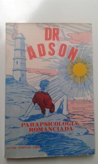 Livro Dr Adson Parapsicologia Romanceada - Pontius Lima