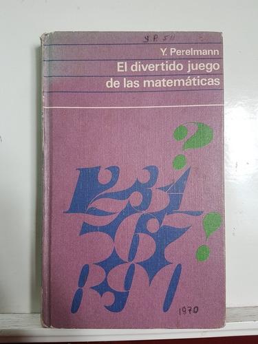 Imagen 1 de 5 de El Divertido Juego De Las Matemáticas - Y. Perelmann