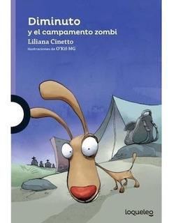 Diminuto Y El Campamento Zombi - Liliana Cinetto - Loqueleo