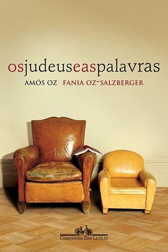 Os Judeus E As Palavras - Amós Oz E Fania Oz-salzberger