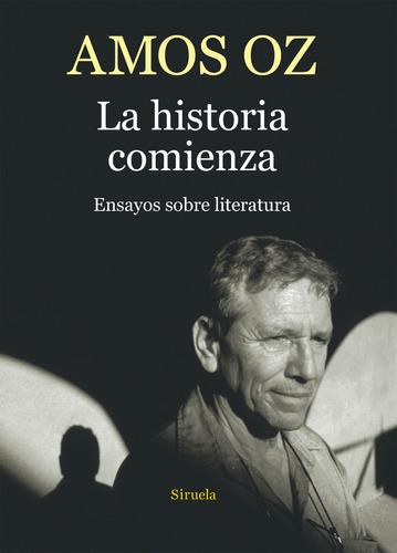 La Historia Comienza - Ensayos, Amos Oz, Siruela