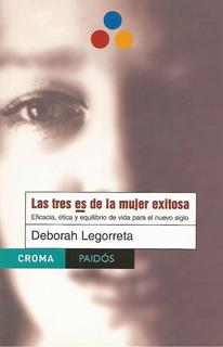 Deborah Legorreta : Las Tres Es De La Mujer Exitosa