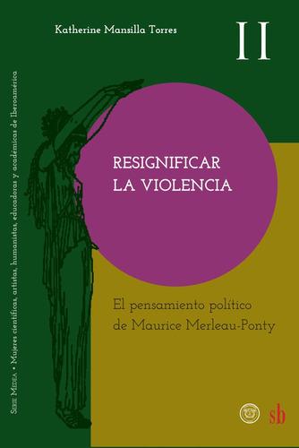 Imagen 1 de 1 de Resignificar La Violencia, De Katherine Mansilla Torres