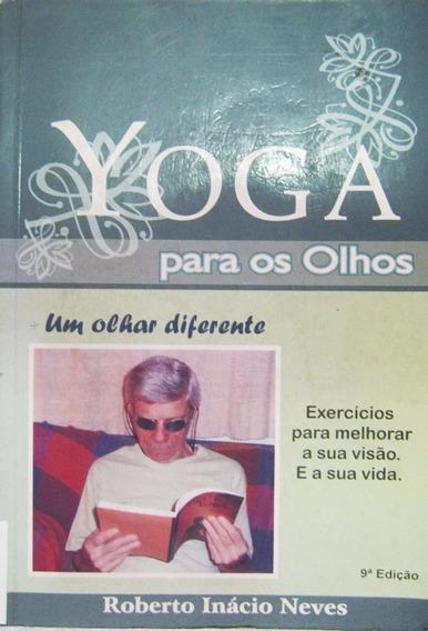 Yoga Para Os Olhos - Roberto Inácio Neves