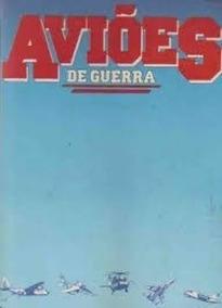 Aviões De Guerra - Enciclopédia. Volume 1