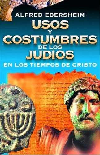 Usos Y Costumbres De Los Judíos En Los Tiempos Bíblicos