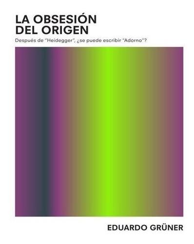 La Obsesión Del Origen- Eduardo Grüner