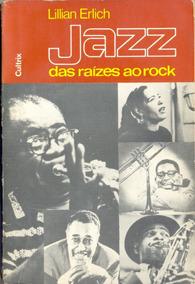 Livro - Jazz Das Raízes Ao Rock - Lilian Erlich