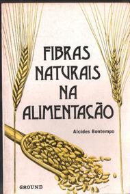 Fibras Naturais Na Alimentação Alcides Bontempo
