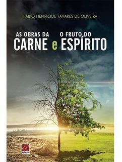 Obras Da Carne E O Fruto Do Espírito - Fábio H. De Oliveira