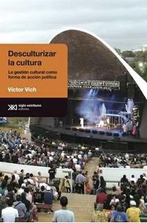 Desculturizar La Cultura, Víctor Vich, Ed. Sxxi