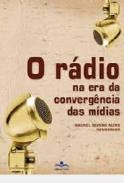 O Rádio Na Era Da Convergência Das Mídia Rachel Severo Alve