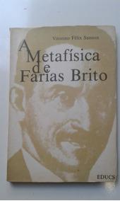 Livro - A Metafisica De Farias Brito - Vitorino Félix Sanson