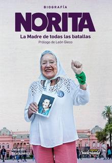 Biografía Norita Cortiñas - La Madre De Todas Las Batallas