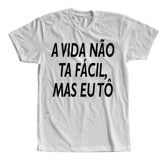 Camiseta A Vida Não Ta Facil Mas Eu To Masculina E Feminina
