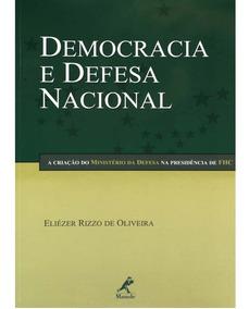 Livro Democracia E Defesa Nacional - Eliézer Rizzo Oliveira