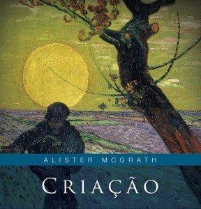 Criação - Alister Mcgrath / Ed. Hagnos