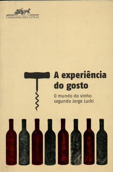 A Experiência Do Gosto-o Mundo Do Vinho Segundo Jorge Lucki