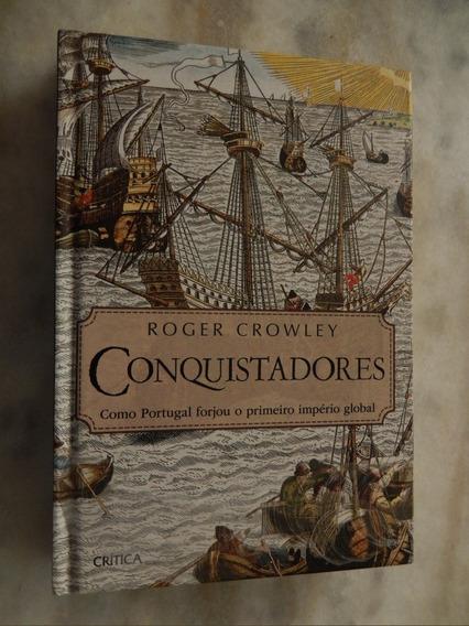 Conquistadores Como Portugal Forjou Oprimeiro Império Global