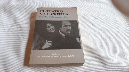El Teatro Y Su Critica Osvaldo Pellettieri Galerna