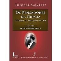 Os Pensadores Da Grécia - Aristóteles - Theodor Gomperz