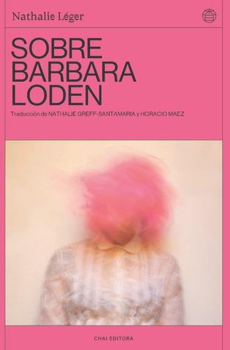 Imagen 1 de 2 de Sobre Barbara Loden. Nathalie Leger. Chai