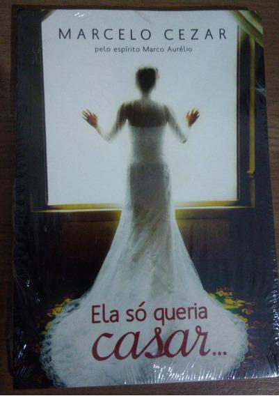 Livro Ela Só Queria Casar - Marcelo Cezar