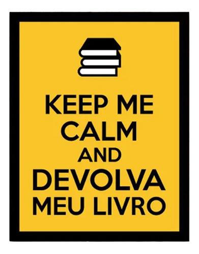 Placa Decorativa Nerd Geek Keep Me Calm Devolva Meu Livro